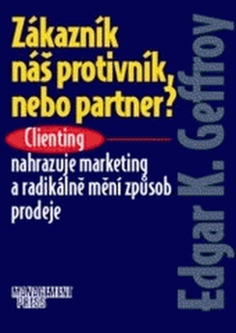Zákazník náš protivník, nebo partner?