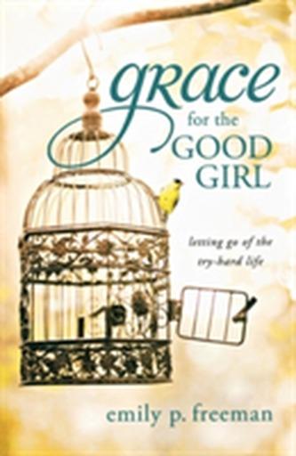 Grace for the Good Girl - Freeman, Emily P.