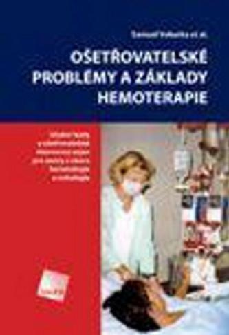 Ošetřovatelské problémy a základy hemoterapie : učební texty a ošetřovatelské intervence nejen pro sestry z oboru hematologie a onkologie
