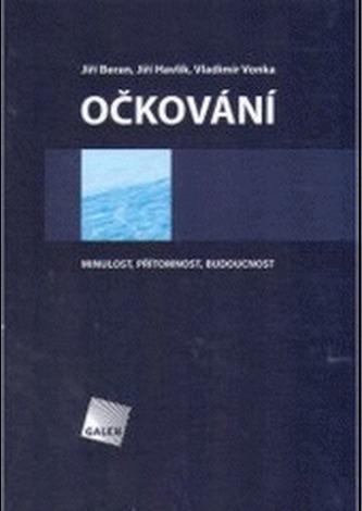 Očkování. Minulost, přítomnost, budoucnost - Beran, Jiří; Havlík, Jiří; Vonka, Vladimír