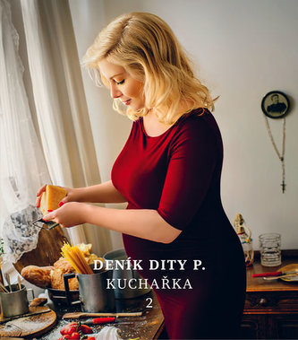 Deník Dity P. Kuchařka 2 - Dita Pecháčková