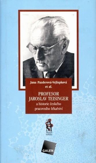 Profesor Jaroslav Teisinger a historie českého pracovního lékařství