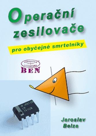 Operační zesilovače pro obyčejné smrtelníky - Belza Jaroslav