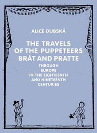 The Travels of the Puppeteers Brát and Pratte Through Europe in the Eighteenth and Nineteenth Centur