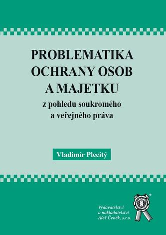 Problematika ochrany osob a majetku z pohledu soukromého a veřejného práva