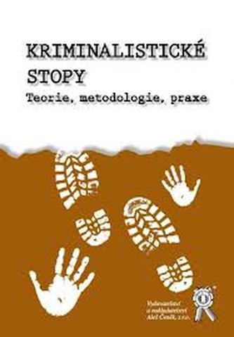 Kriminalistické stopy - Teorie, metodologie, praxe - Viktor Porada