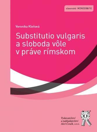 Substitutio vulgaris a sloboda vôle v práve rímskom