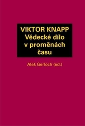 VIKTOR KNAPP - Vědecké dílo v proměnách času
