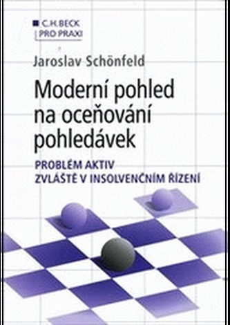 Moderní pohled na oceňování pohledávek - problém aktiv zvláště v insolvenčním řízení - Schönfeld, Jaroslav