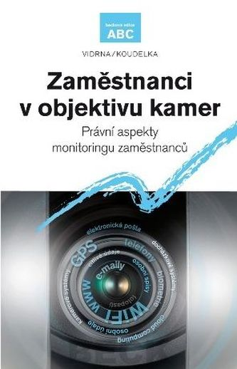 Zaměstnanci v objektivu kamer. Právní aspekty monitoringu zaměstnanců