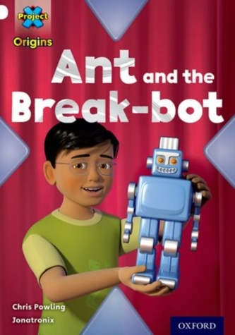 Project X Origins: White Book Band, Oxford Level 10: Inventors and Inventions: Ant and the Break-bot - Powling, Chris