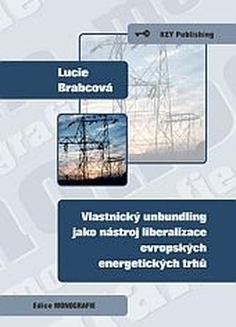 Vlastnický unbundling jako nastroj liberalizace evropských energetických trhů