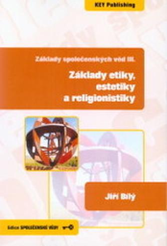Základy společenských věd III. Základy etiky, estetiky a religionistiky