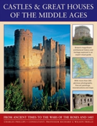 Castles & Great Houses of the Middle Ages - Charles Phillips