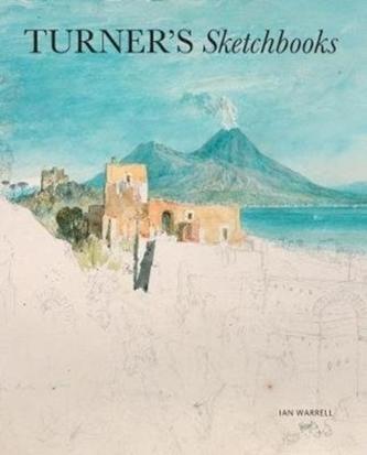 Turner's Sketchbooks - Galassi, Susan Grace; Warrell, Ian; Seidenstein, Joanna Sheers