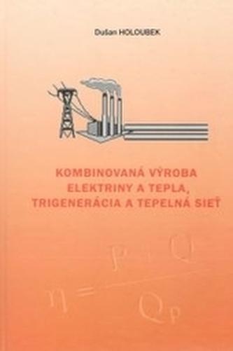 Kombinovaná výroba elektriny a tepla, trigenerácia a tepelná sieť.