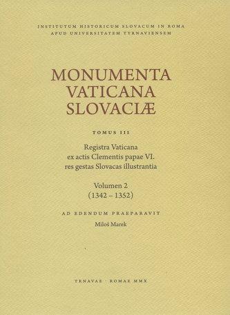 Monumenta Vaticana Slovaciae. Tomus III. Registra Vaticana ex actis Clementis papae VI. res gestas S