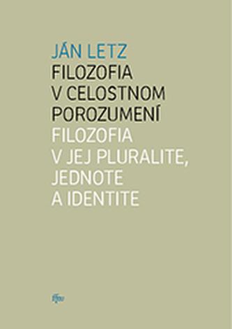 Filozofia v celostnom porozumení. Filozofia v jej pluralite, jednote a identite