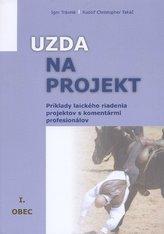 Uzda na projekt - Príklady laického riadenia projektov s komentármi profesionálov