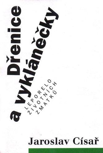 Dřenice a vykláněčky - Jaroslav Císař