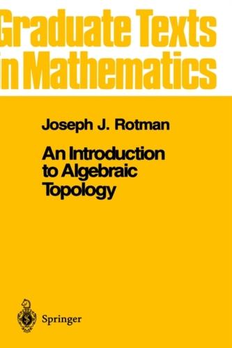 An Introduction to Algebraic Topology - Rotman, Joseph J.