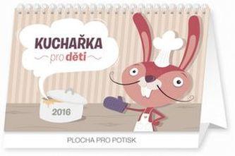Kuchařka pro děti - stolní kalendář 2016