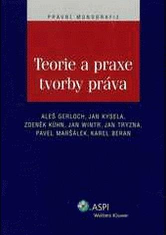 Teorie a praxe tvorby práva - Gerloch, Aleš; kolektív autorov