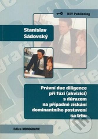 Právní due diligence při fúzi (akvizici) s důrazem na případné získání dominantního postavení na trhu - Sádovský, Stanislav