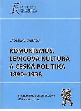 Komunismus, levicová kultura a česká politika 1890-1938