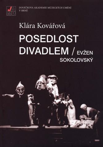 Posedlost divadlem / Evžen Sokolovský. Inscenační tvorba v Mahenově činohře v šedesátých letech 20.