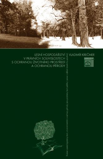 Lesní hospodářství v právních souvislostech s ochranou životního prostředí a ochranou přírody
