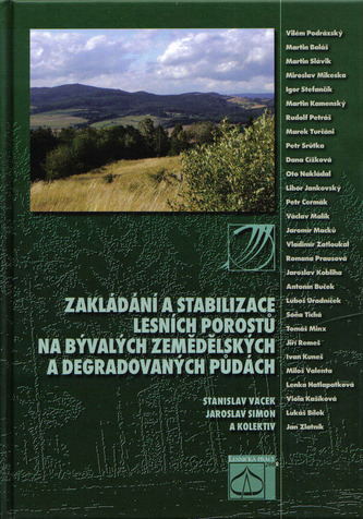 Zakládání a stabilizace lesních porostů na bývalých zemědělských a degradovaných půdách