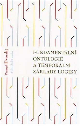 Fundamentální ontologie a temporální základy logiky