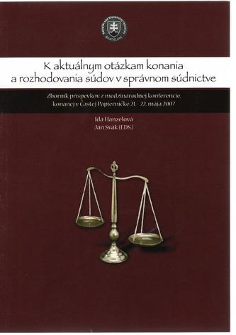 K aktuálnym otázkam konania a rozhodovania súdov v správnom súdnictve