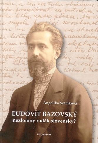Ľudovít Bazovský - nezlomný rodák slovenský ?