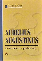 Aurelius Augustinus - o vôli, milosti a predurčení