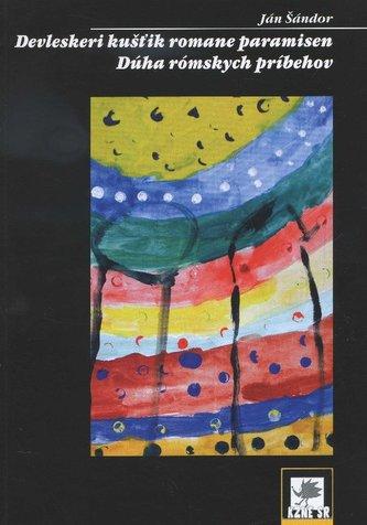 Devleskeri kušťik romane paramisen / Dúha rómských príbehov