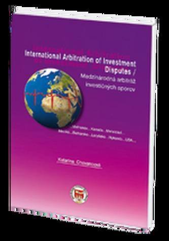 Medzinárodná arbitráž investičných sporov/ International Arbitration of Investment Disputes