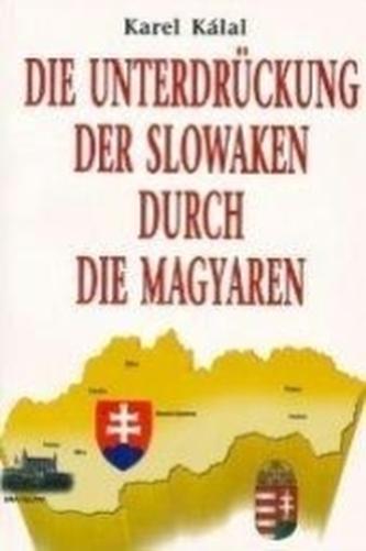 Die Unterdrückung der Slowaken durch die Magyaren - Kálal, Karel