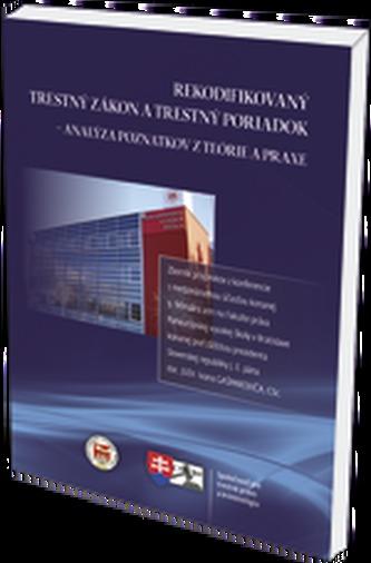 Rekodifikovaný trestný zákon a trestný poriadok - analýza poznatkov z teórie a praxe