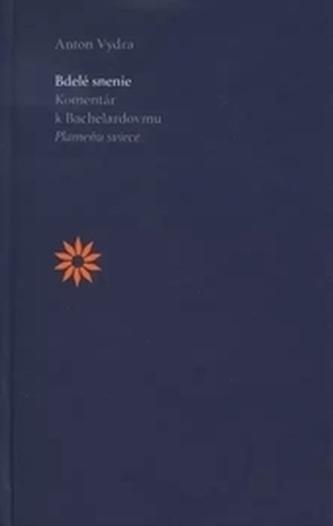 Bdelé snenie. Komentár k Bachelardovmu Plameňu sviece