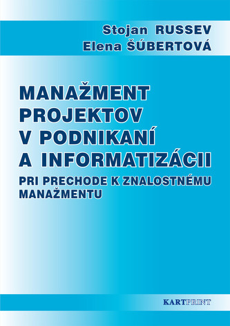 Manažment projektov v podnikaní a informatizácii pri prechode k znalostnému manažmentu