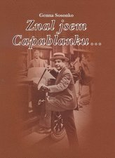 Znal jsem Capablanku...