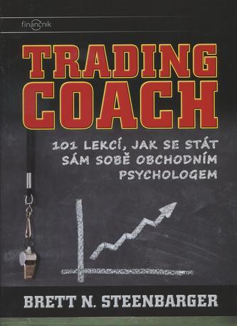 Trading Coach: 101 lekcí, jak se stát sám sobě obchodním psychologem