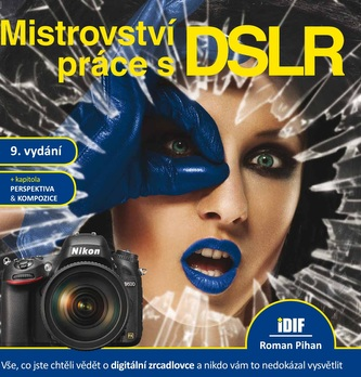 Mistrovství práce s DSLR, 9.vydání - Roman Pihan