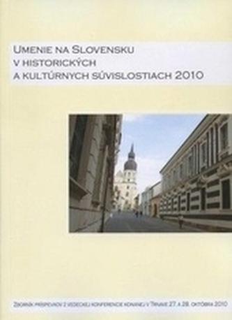 Umenie na Slovensku v historických a kultúrnych súvislostiach 2010