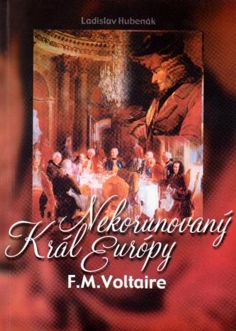 Nekorunovaný kráľ Európy F.M.Voltaire