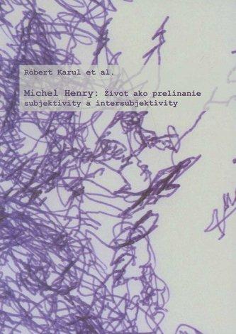 Michael Henry: Život ako prelínanie subjektivity a intersubjektivity