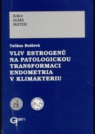 Vliv estrogenu na patologickou transformaci endometria v klimakteriu