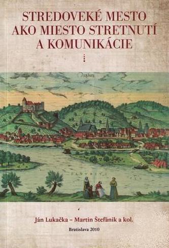 Stredoveké mesto ako miesto stretnutí a komunikácie
